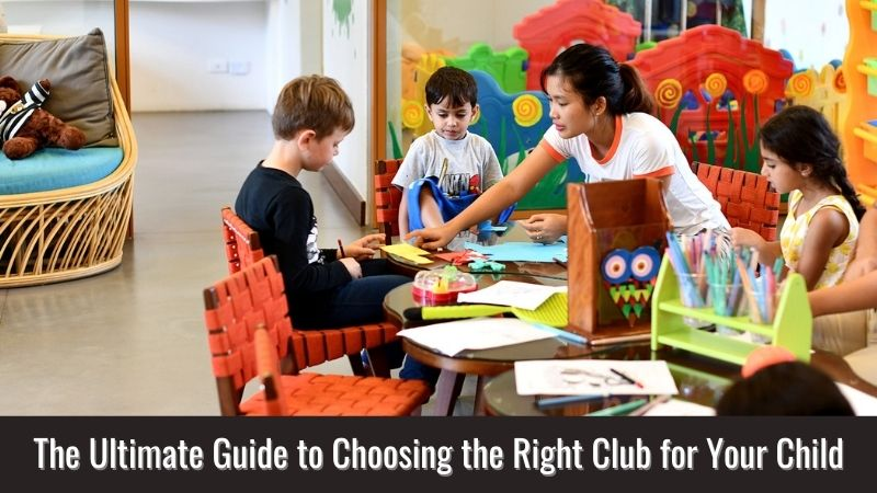 The Ultimate Guide to Choosing the Right Club for Your Child