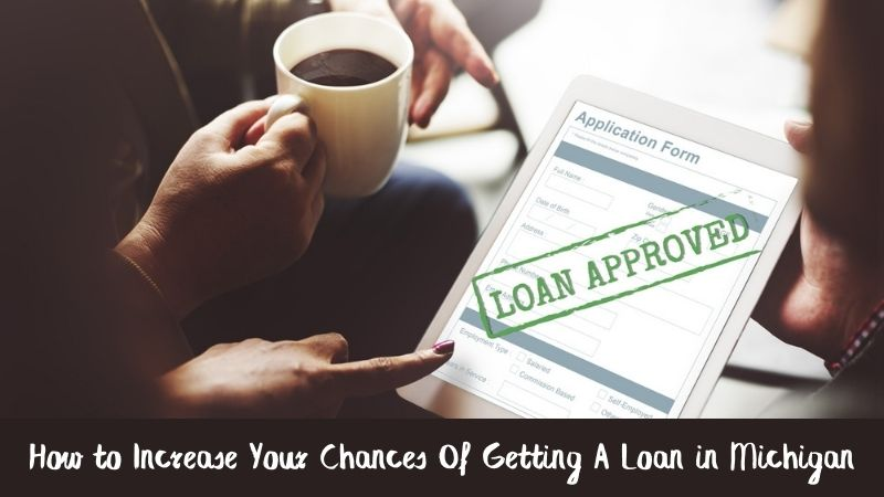 Here's How You Can Increase Your Chances Of Getting A Loan in Michigan